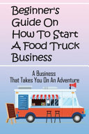 Beginner's Guide On How To Start A Food Truck Business