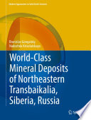 World Class Mineral Deposits of Northeastern Transbaikalia  Siberia  Russia Book
