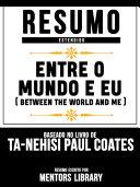 Resumo Estendido: Entre O Mundo E Eu (Between The World And Me) - Baseado No Livro De Ta-Nehisi Paul Coates Pdf/ePub eBook