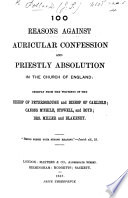 100 Reasons Against Auricular Confession and Priestly Absolution in the Church of England  Chiefly from the Writings of the Bishop of Peterborough and Bishop of Carlisle  Etc Book PDF