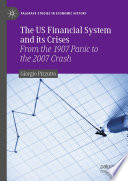The US Financial System and its Crises