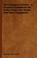 The Complete Farmer A Practical Handbook On Soils Crops Live Stock And Farm Equipment Book
