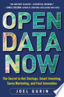 Open Data Now  The Secret to Hot Startups  Smart Investing  Savvy Marketing  and Fast Innovation