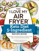 The  I Love My Air Fryer  Keto Diet 5 Ingredient Recipe Book