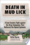 link to Death in Mud Lick : a coal country fight against the drug companies that delivered the opioid epidemic in the TCC library catalog