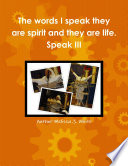 The Words I Speak They Are Spirit And They Are Life Speak Iii Book