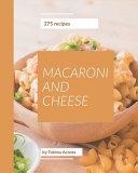 275 Macaroni And Cheese Recipes Book