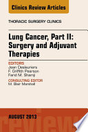 Lung Cancer  Part II  Surgery and Adjuvant Therapies  An Issue of Thoracic Surgery Clinics  Book