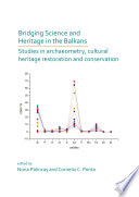 Bridging Science and Heritage in the Balkans  Studies in Archaeometry and Cultural Heritage Restoration and Conservation