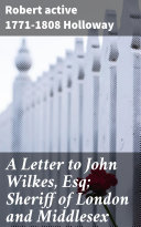 A Letter to John Wilkes, Esq; Sheriff of London and Middlesex Pdf