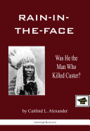 Rain-in-the-Face: Was He the Man Who Killed Custer?