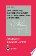 Data Mining and Knowledge Discovery for Process Monitoring and Control