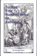 Turning Four Hundred Years of Astrology to Practical Use and Other Matters