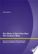 """Das B""""se in One Flew Over the Cuckoo?s Nest : Eine philosophische Betrachtung des Romans, des Dramas und des Films"""