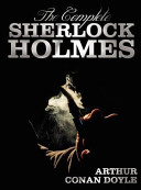 The Complete Sherlock Holmes   Unabridged and Illustrated   A Study in Scarlet  the Sign of the Four  the Hound of the Baskervilles  the Valley of Fea Book