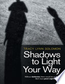 Shadows to Light Your Way  Without Darkness  There Would Be No Light  Both Have Great Significance