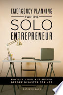 Emergency Planning for the Solo Entrepreneur: Back Up Your Business—Before Disaster Strikes