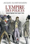 L'Empire des polices: Comment Napoléon faisait régner l'ordre