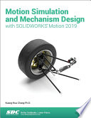 Motion Simulation and Mechanism Design with SOLIDWORKS Motion 2019