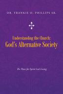 Understanding the Church: God?s Alternative Society