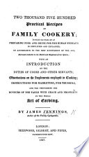 Two Thousand Five Hundred Practical Recipes In Family Cookery With An Introduction On The Duties Of Cooks And Other Servants Instructions For Marketing And Carving