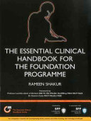 The Essential Clinical Handbook for the Foundation Programme  a Comprehensive Guide for Foundation Doctors on How to Achieve Your Eportfolio Core Clinical Competencies