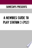 A Newbies Guide To Play Station 3 Ps3