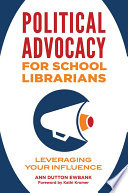 Political Advocacy For School Librarians Leveraging Your Influence Book PDF