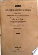 Código de la lejislación de la república de Nicaragua en Centro-América, formada por el señor D. i maestro licenciado Don Jesús de la Rocha ...