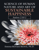 Science of Human Nature and Art of Sustainable Happiness  Arrive 2 B U