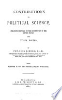 Contributions to political science  including lectures on the Constitution of the United States  and other papers