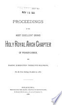 Proceedings of the Grand Holy Royal Arch Chapter of Pennsylvania and Masonic Jurisdiction Thereunto Belonging, for the Year Ending ...