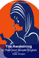The Awakening in Plain and Simple English (Includes Study Guide, Complete Unabridged Book, Historical Context, Biography and Cha