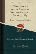Transactions Of The American Ophthalmological Society 1885