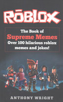 The Book of Supreme Memes: Over 100 Hilarious Roblox Memes and Jokes