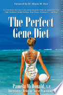 """The Perfect Gene Diet: Use Your Body's Own APO E Gene to Treat High Cholesterol, Weight Problems, Heart Disease, Alzheimer's...and More!"" by Pamela McDonald, N.P."