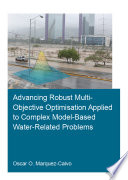 Advancing Robust Multi Objective Optimisation Applied to Complex Model Based Water Related Problems