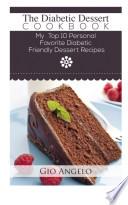 The Diabetic Dessert Cookbook  10 Diabetic Friendly Easy To Cook Dessert Recipes For Diabetes Diet