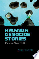 Rwanda Genocide Stories  : Fiction After 1994