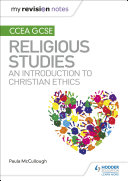 My Revision Notes CCEA GCSE Religious Studies  An introduction to Christian Ethics