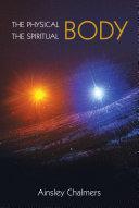 THE PHYSICAL BODY  THE SPIRITUAL BODY