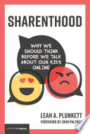 """Sharenthood: Why We Should Think before We Talk about Our Kids Online"" by Leah A. Plunkett, John Palfrey"