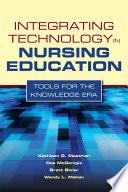 """Integrating Technology in Nursing Education: Tools for the Knowledge Era"" by Kathleen Mastrian, Dee McGonigle, Wendy Mahan, Brett Bixler"
