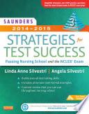 """Saunders 2014-2015 Strategies for Test Success Pageburst E-Book on VitalSource,Passing Nursing School and the NCLEX Exam,3: Saunders 2014-2015 Strategies for Test Success Pageburst E-Book on VitalSource"" by Linda Anne Silvestri, PhD RN, Angela Silvestri, Msn RN"