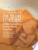 The Silent Epidemic  A Child Psychiatrist s Journey Beyond Death Row Book PDF