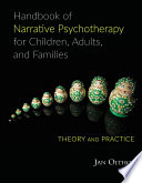Handbook of Narrative Psychotherapy for Children  Adults  and Families
