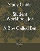 Study Guide Student Workbook for a Boy Called Bat
