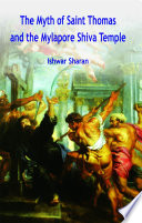 """""""The Myth of Saint Thomas and the Mylapore Shiva Temple: Fourth Revised Edition"""" by Ishwar Sharan"""