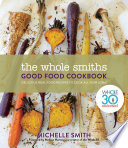 """The Whole Smiths Good Food Cookbook: Whole30 Endorsed, Delicious Real Food Recipes to Cook All Year Long"" by Michelle Smith, Melissa Hartwig Urban"