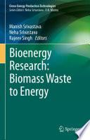 Bioenergy Research  Biomass Waste to Energy